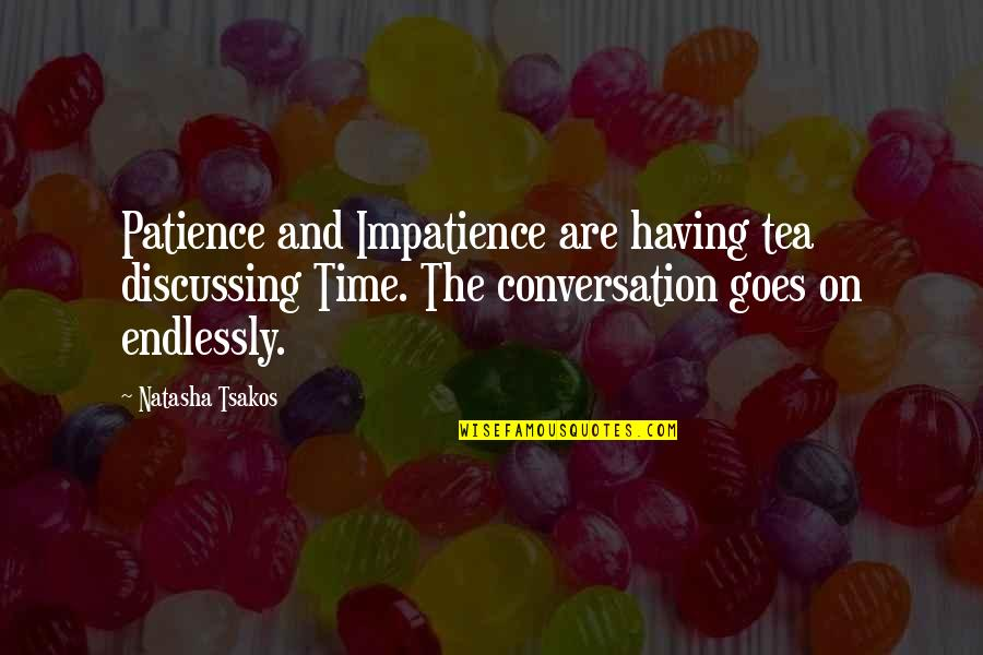 Patience And Time Quotes By Natasha Tsakos: Patience and Impatience are having tea discussing Time.