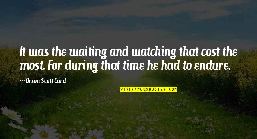 Patience And Time Quotes By Orson Scott Card: It was the waiting and watching that cost