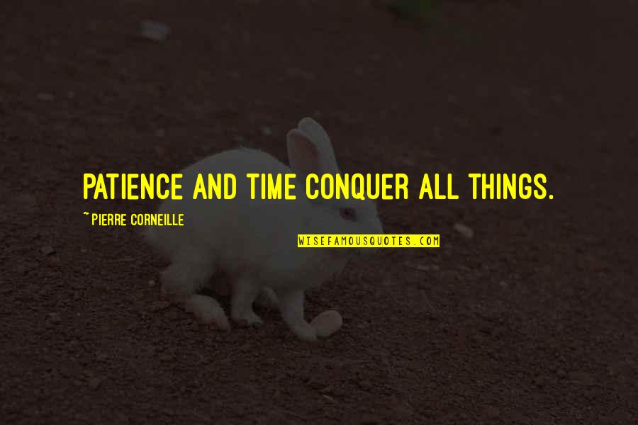 Patience And Time Quotes By Pierre Corneille: Patience and time conquer all things.