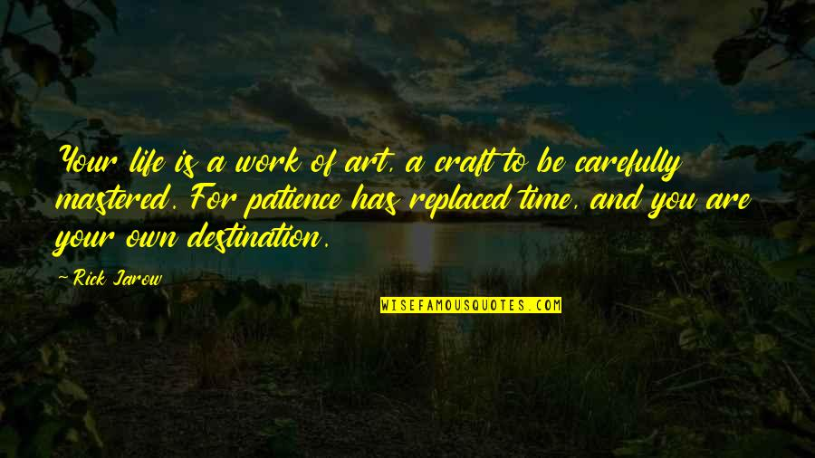 Patience And Time Quotes By Rick Jarow: Your life is a work of art, a