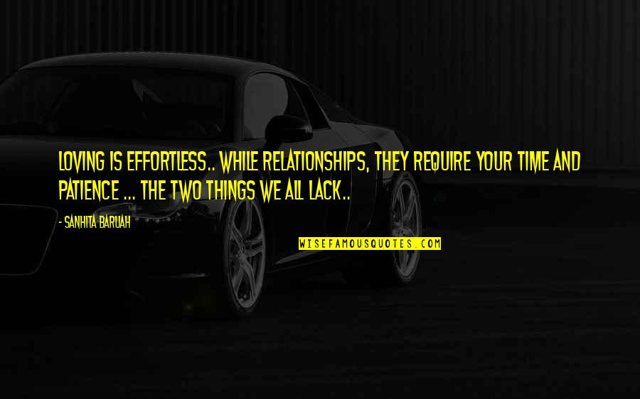 Patience And Time Quotes By Sanhita Baruah: Loving is effortless.. while Relationships, they require your