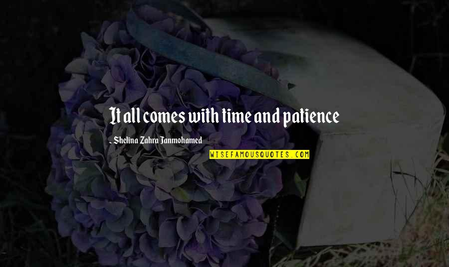Patience And Time Quotes By Shelina Zahra Janmohamed: It all comes with time and patience
