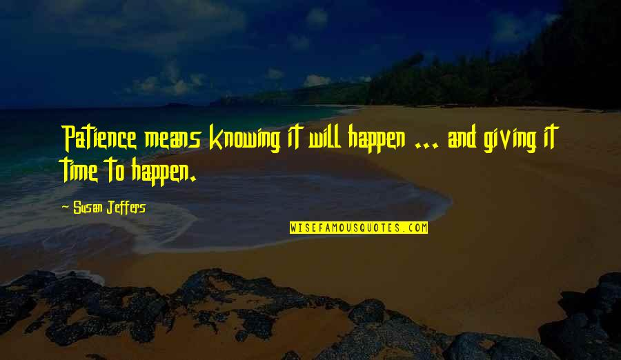 Patience And Time Quotes By Susan Jeffers: Patience means knowing it will happen ... and