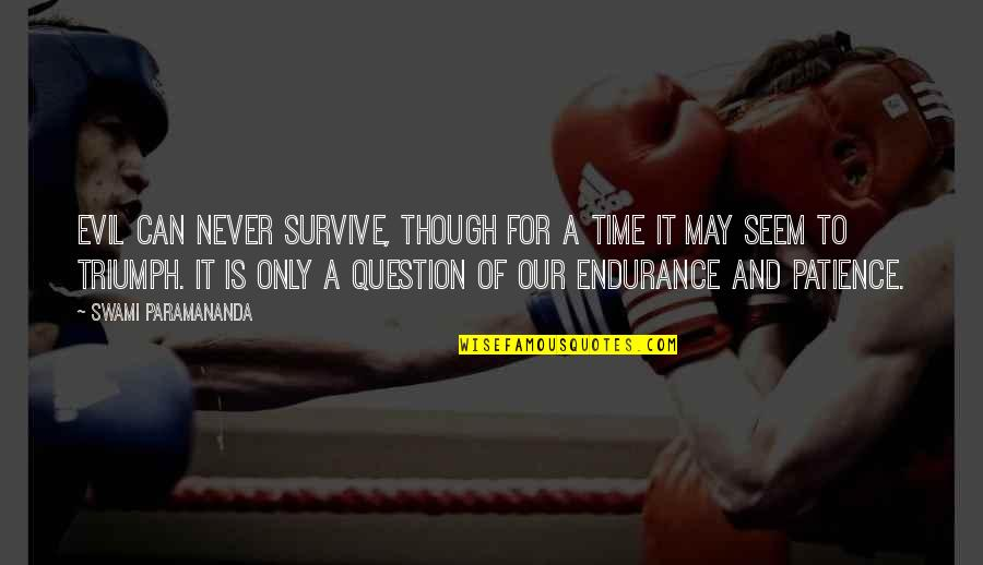 Patience And Time Quotes By Swami Paramananda: Evil can never survive, though for a time