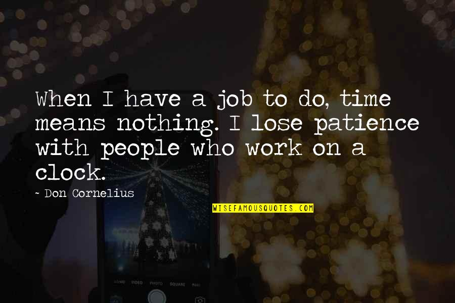Patience Of Job Quotes By Don Cornelius: When I have a job to do, time