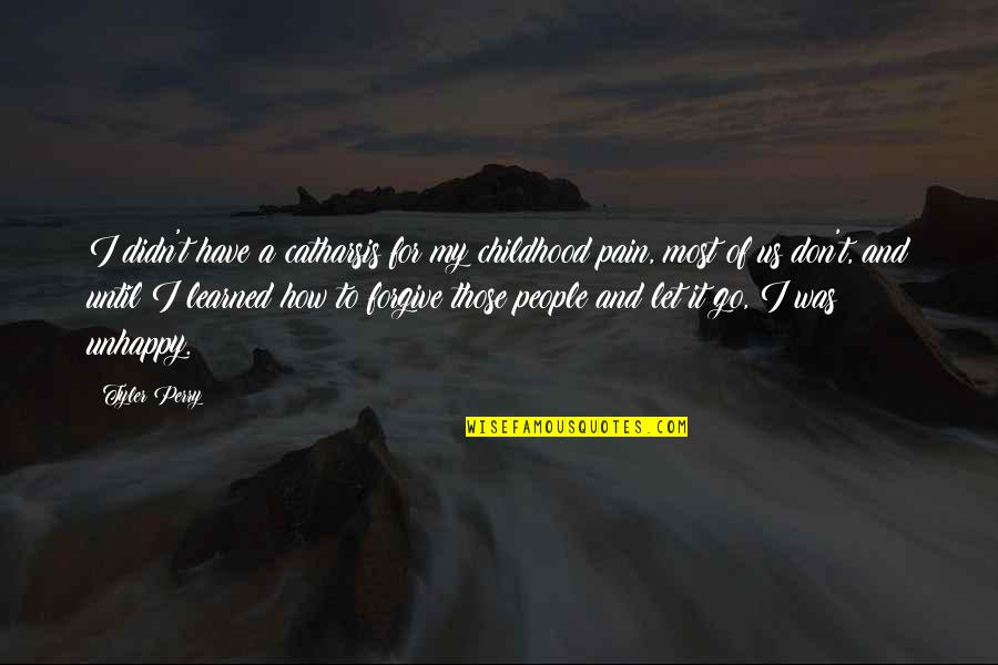 Patience Persistence And Perseverance Quotes By Tyler Perry: I didn't have a catharsis for my childhood
