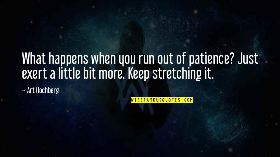 Patience Run Out Quotes By Art Hochberg: What happens when you run out of patience?