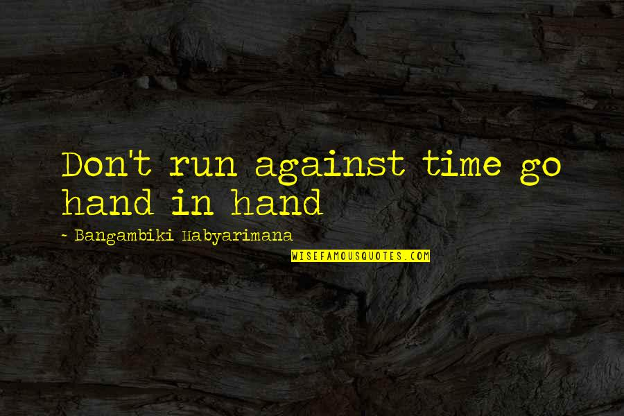 Patience Run Out Quotes By Bangambiki Habyarimana: Don't run against time go hand in hand