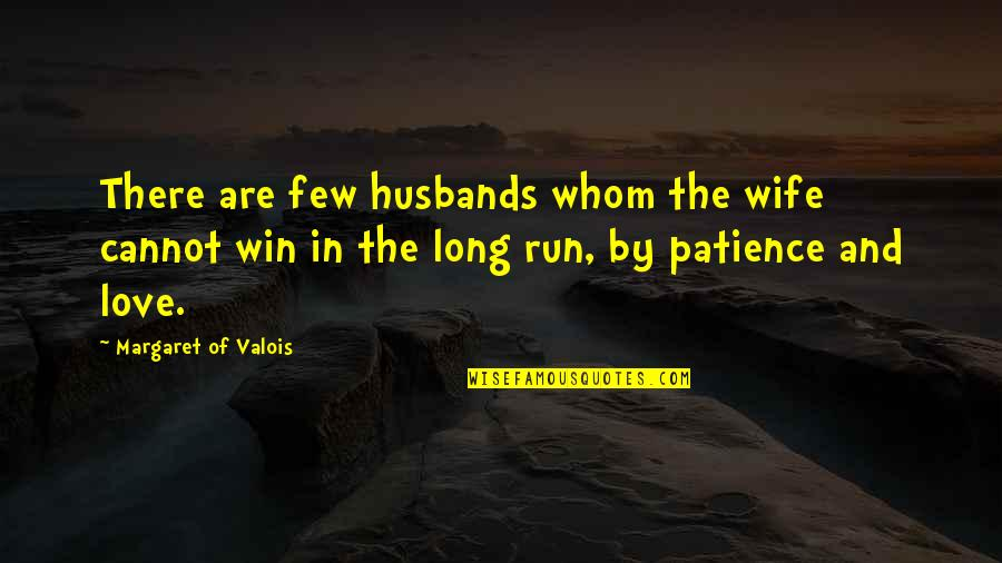 Patience Run Out Quotes By Margaret Of Valois: There are few husbands whom the wife cannot