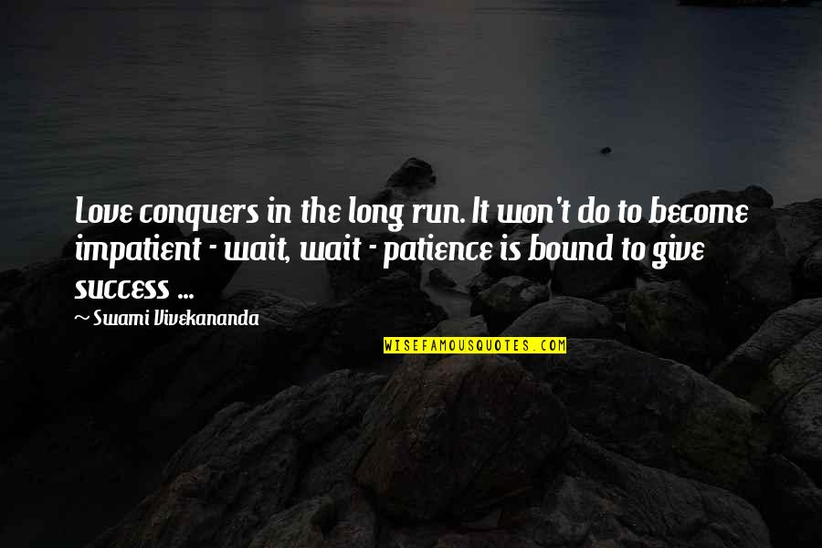 Patience Run Out Quotes By Swami Vivekananda: Love conquers in the long run. It won't