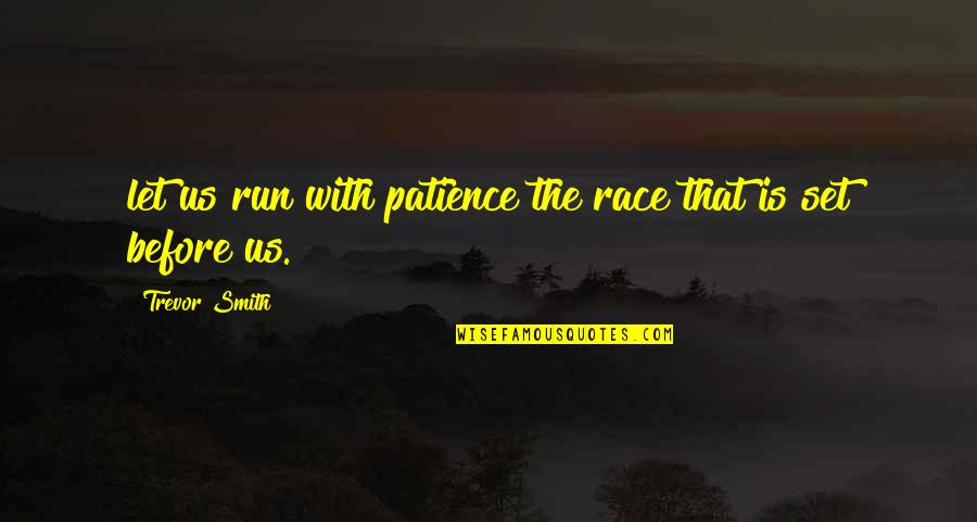 Patience Run Out Quotes By Trevor Smith: let us run with patience the race that