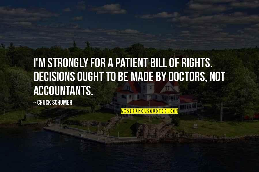 Patient Rights Quotes By Chuck Schumer: I'm strongly for a patient Bill of Rights.