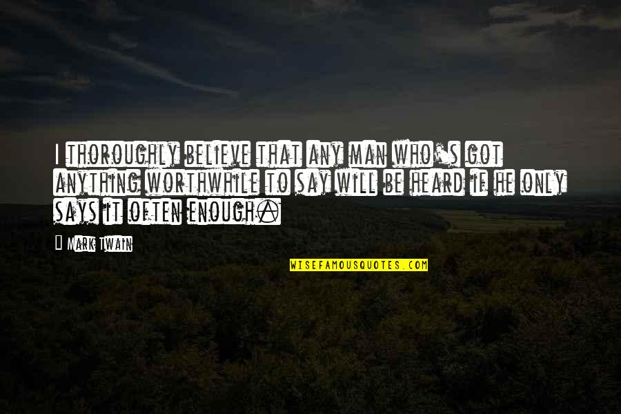 Patoot Quotes By Mark Twain: I thoroughly believe that any man who's got