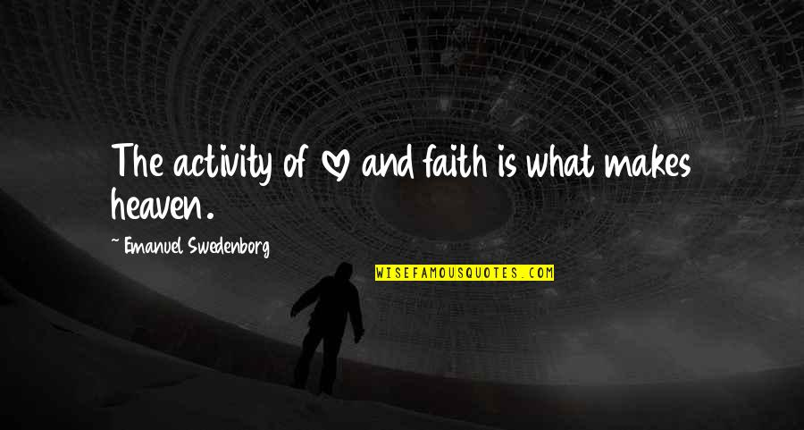 Patria Courage Quotes By Emanuel Swedenborg: The activity of love and faith is what