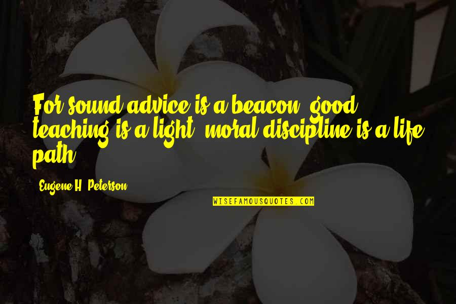 Patria Courage Quotes By Eugene H. Peterson: For sound advice is a beacon, good teaching
