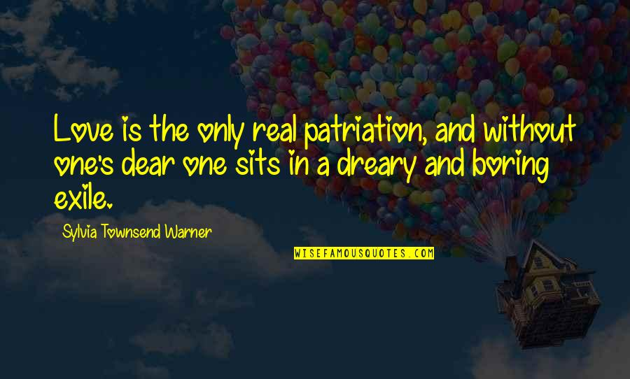 Patriation Quotes By Sylvia Townsend Warner: Love is the only real patriation, and without