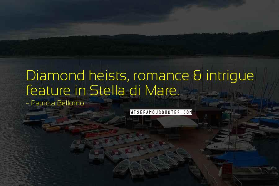Patricia Bellomo quotes: Diamond heists, romance & intrigue feature in Stella di Mare.