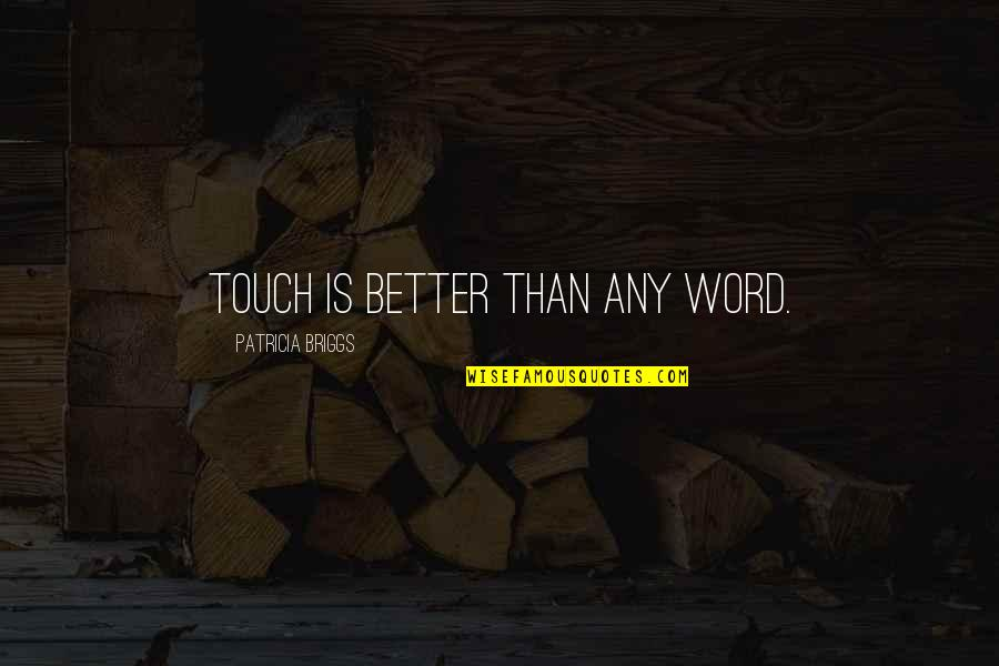 Patricia Briggs Quotes By Patricia Briggs: Touch is better than any word.