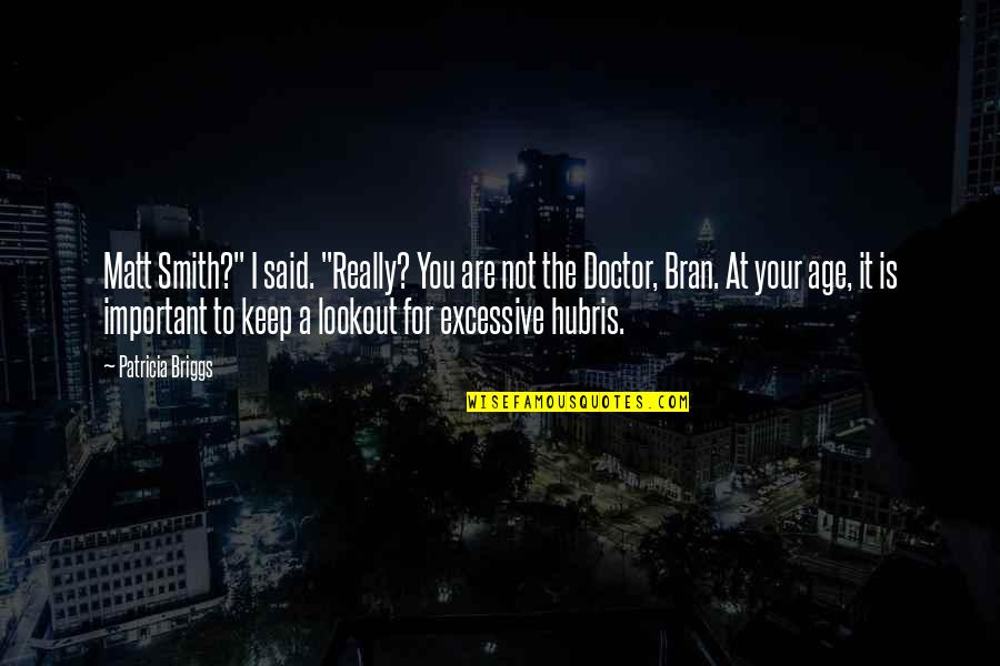 "Patricia Briggs Quotes By Patricia Briggs: Matt Smith?"" I said. ""Really? You are not"