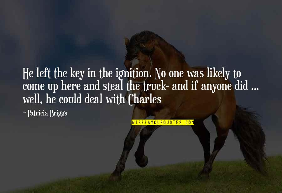 Patricia Briggs Quotes By Patricia Briggs: He left the key in the ignition. No