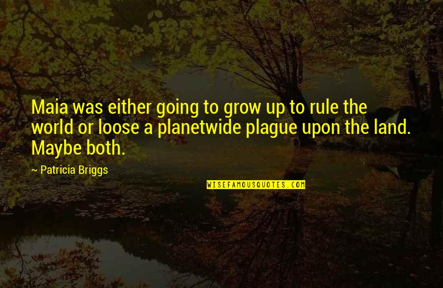 Patricia Briggs Quotes By Patricia Briggs: Maia was either going to grow up to