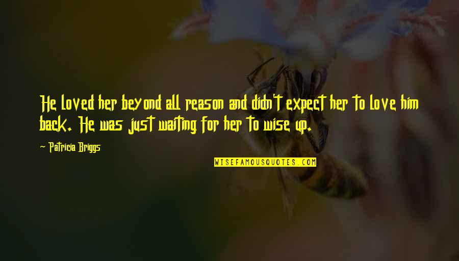 Patricia Briggs Quotes By Patricia Briggs: He loved her beyond all reason and didn't
