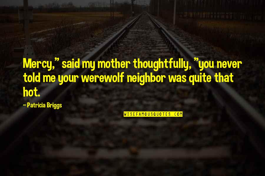 """Patricia Briggs Quotes By Patricia Briggs: Mercy,"""" said my mother thoughtfully, """"you never told"""