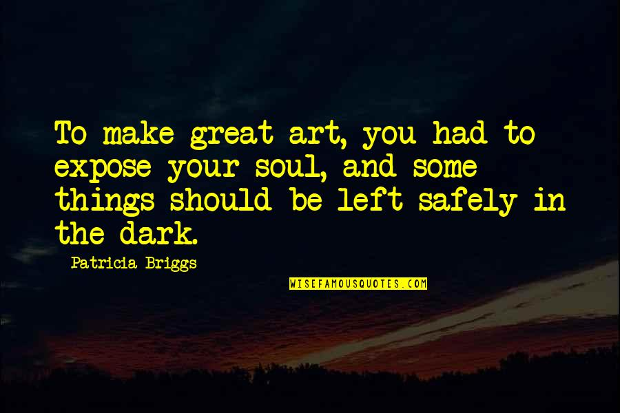 Patricia Briggs Quotes By Patricia Briggs: To make great art, you had to expose