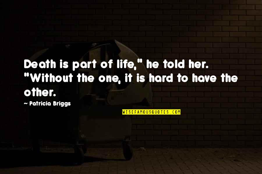 """Patricia Briggs Quotes By Patricia Briggs: Death is part of life,"""" he told her."""