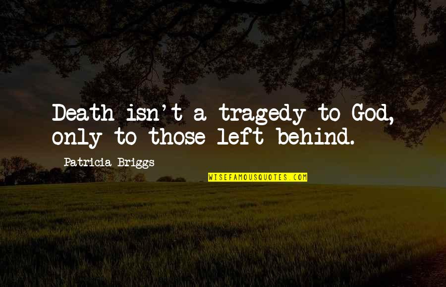 Patricia Briggs Quotes By Patricia Briggs: Death isn't a tragedy to God, only to