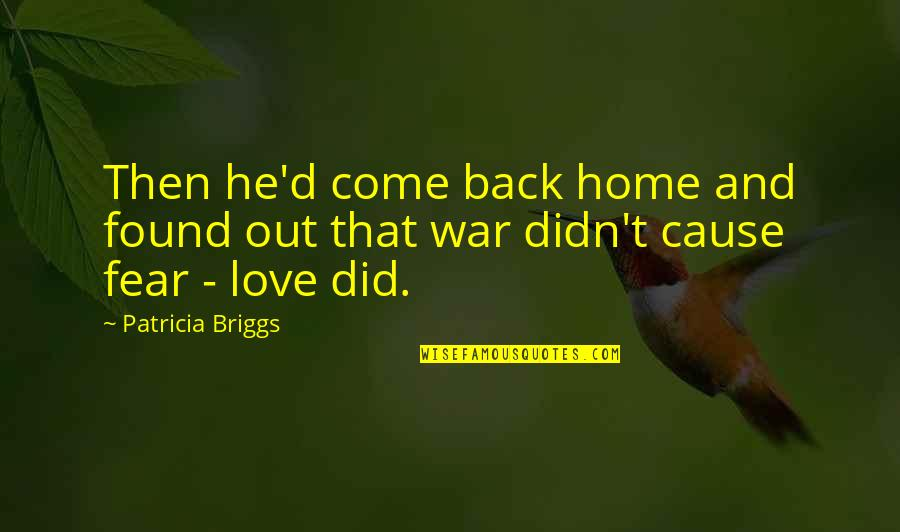 Patricia Briggs Quotes By Patricia Briggs: Then he'd come back home and found out