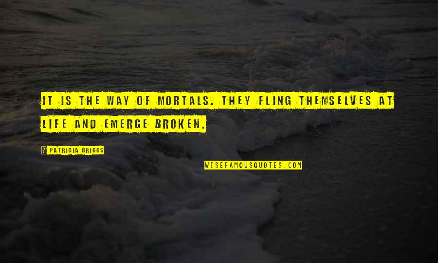 Patricia Briggs Quotes By Patricia Briggs: It is the way of mortals. They fling