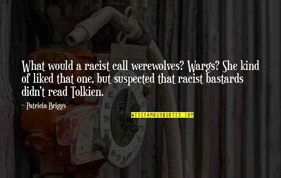Patricia Briggs Quotes By Patricia Briggs: What would a racist call werewolves? Wargs? She
