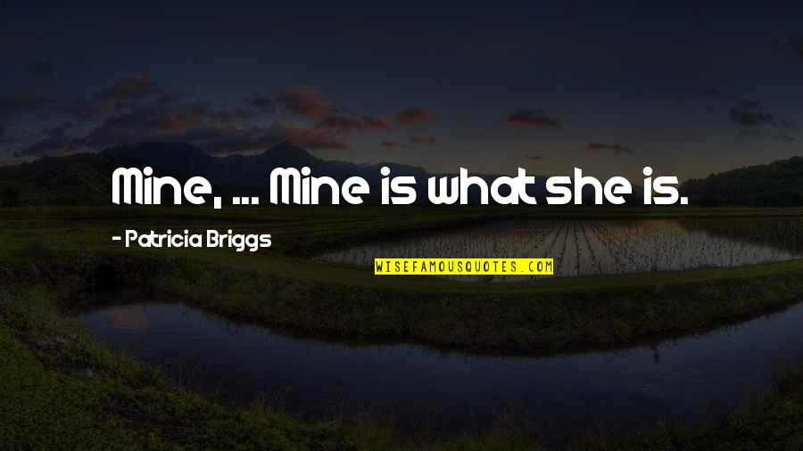 Patricia Briggs Quotes By Patricia Briggs: Mine, ... Mine is what she is.