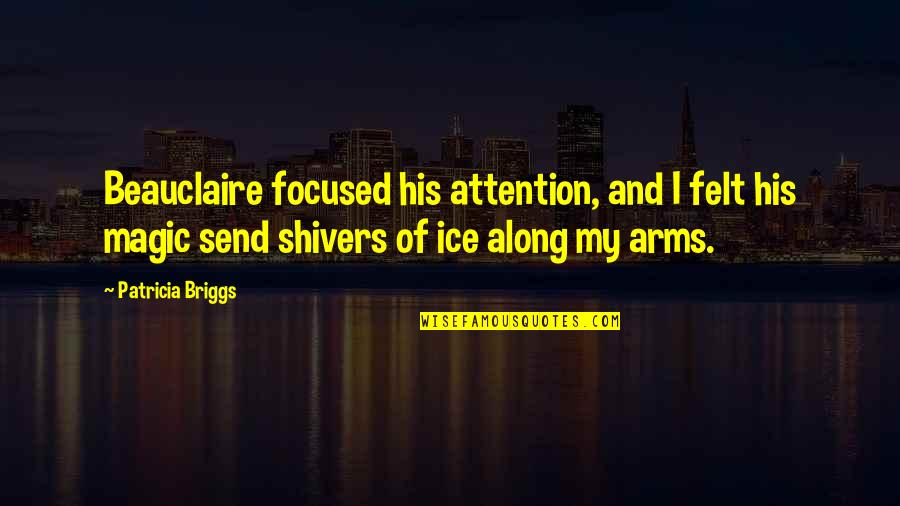 Patricia Briggs Quotes By Patricia Briggs: Beauclaire focused his attention, and I felt his