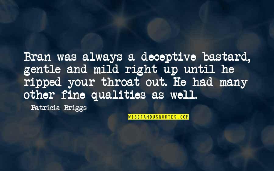 Patricia Briggs Quotes By Patricia Briggs: Bran was always a deceptive bastard, gentle and