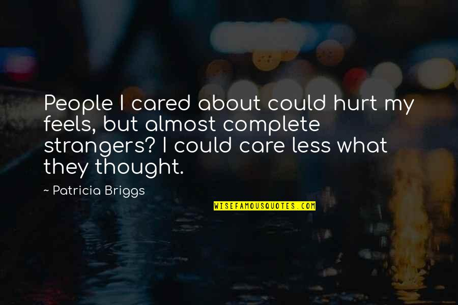 Patricia Briggs Quotes By Patricia Briggs: People I cared about could hurt my feels,