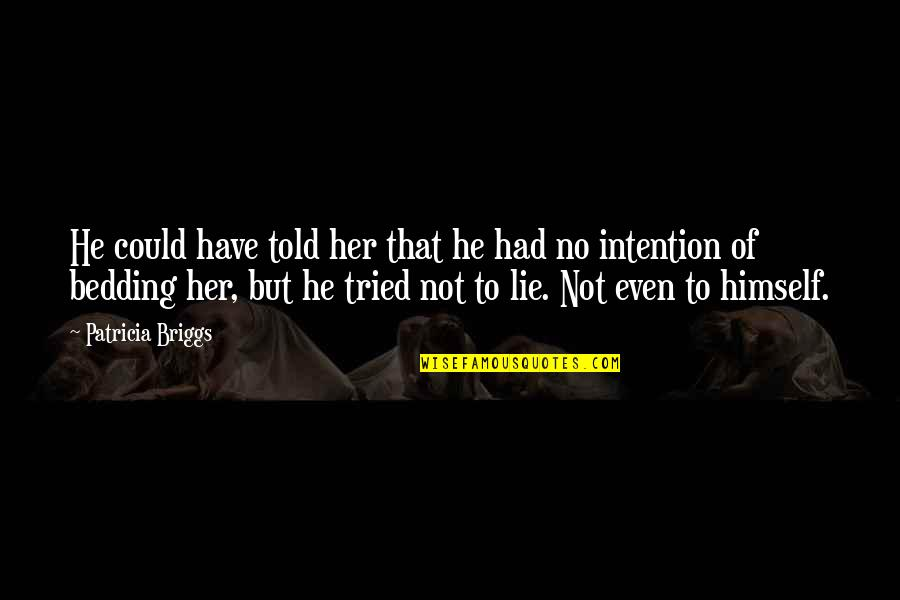 Patricia Briggs Quotes By Patricia Briggs: He could have told her that he had