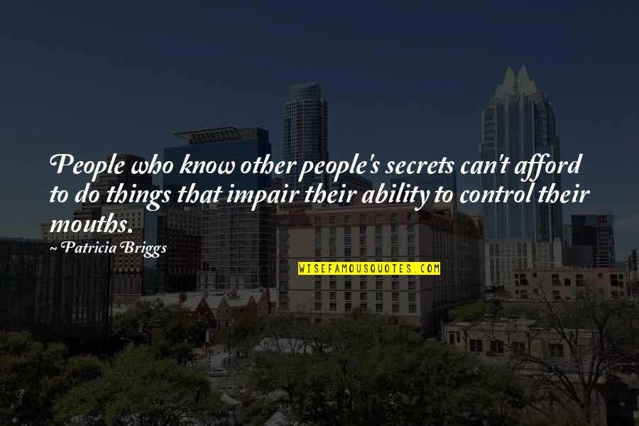 Patricia Briggs Quotes By Patricia Briggs: People who know other people's secrets can't afford