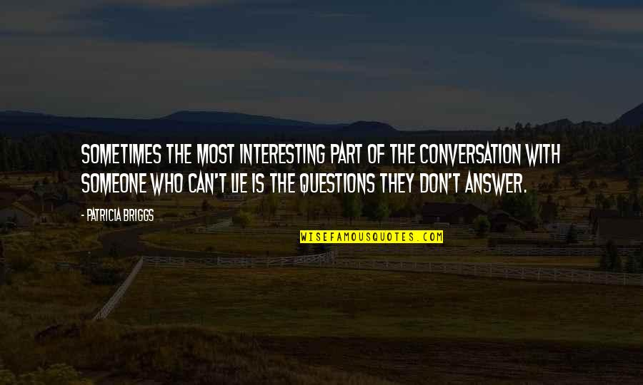 Patricia Briggs Quotes By Patricia Briggs: Sometimes the most interesting part of the conversation