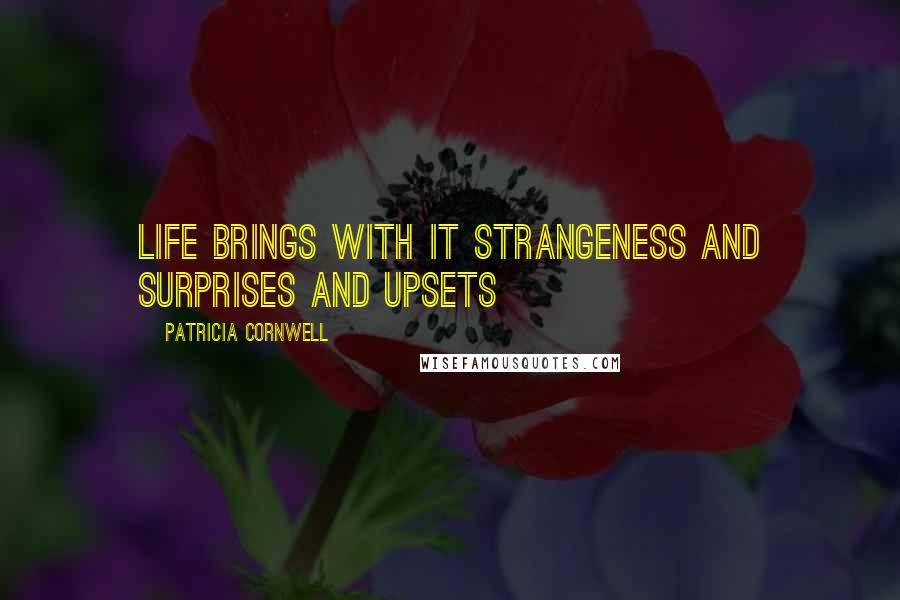Patricia Cornwell quotes: Life brings with it strangeness and surprises and upsets