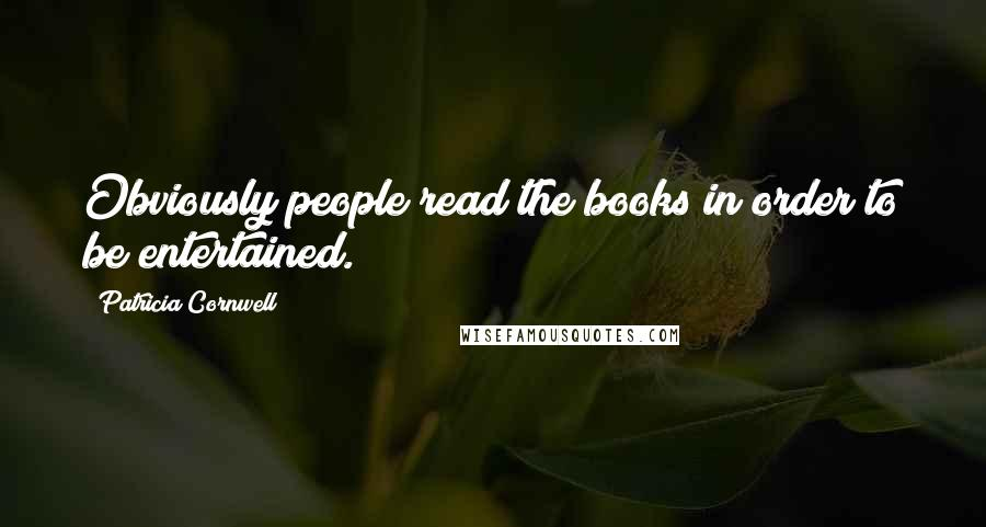 Patricia Cornwell quotes: Obviously people read the books in order to be entertained.