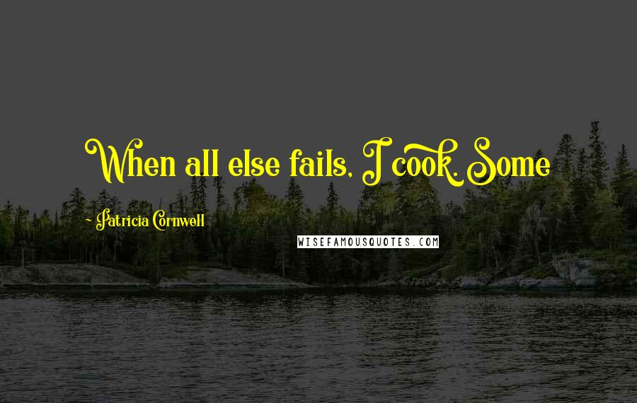 Patricia Cornwell quotes: When all else fails, I cook. Some