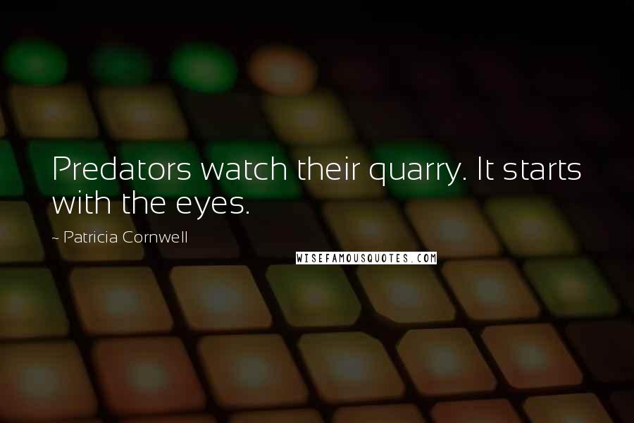 Patricia Cornwell quotes: Predators watch their quarry. It starts with the eyes.