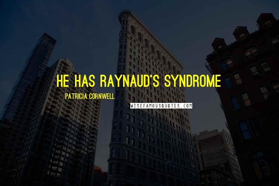 Patricia Cornwell quotes: He has Raynaud's syndrome