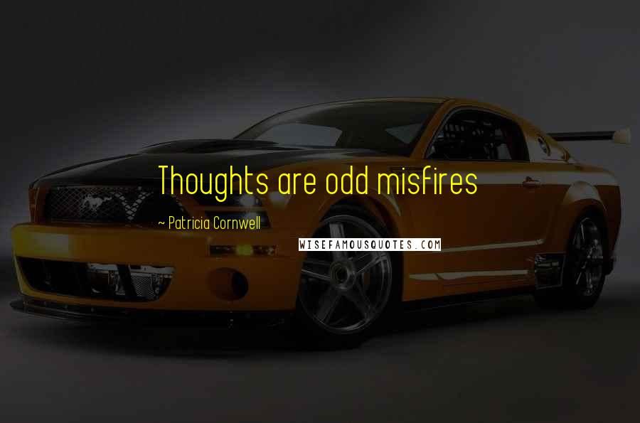 Patricia Cornwell quotes: Thoughts are odd misfires