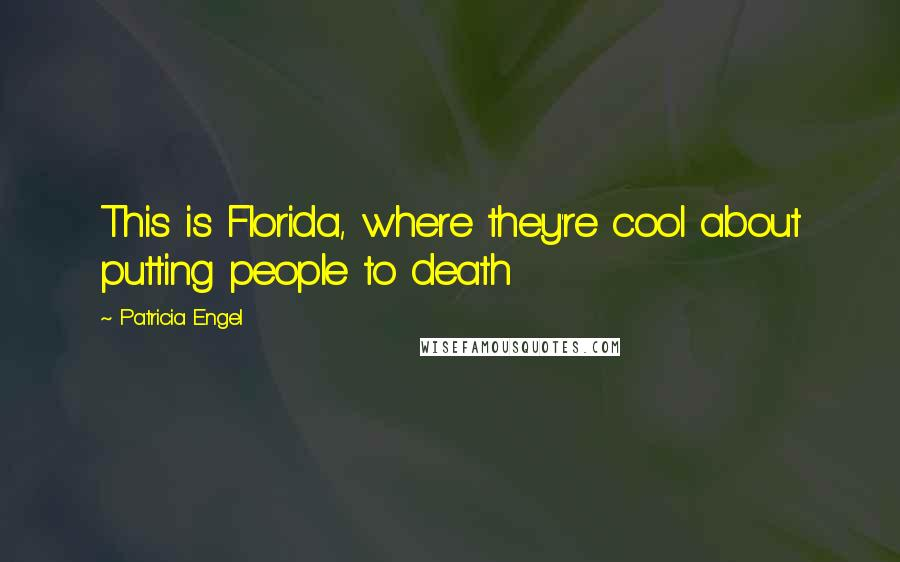 Patricia Engel quotes: This is Florida, where they're cool about putting people to death