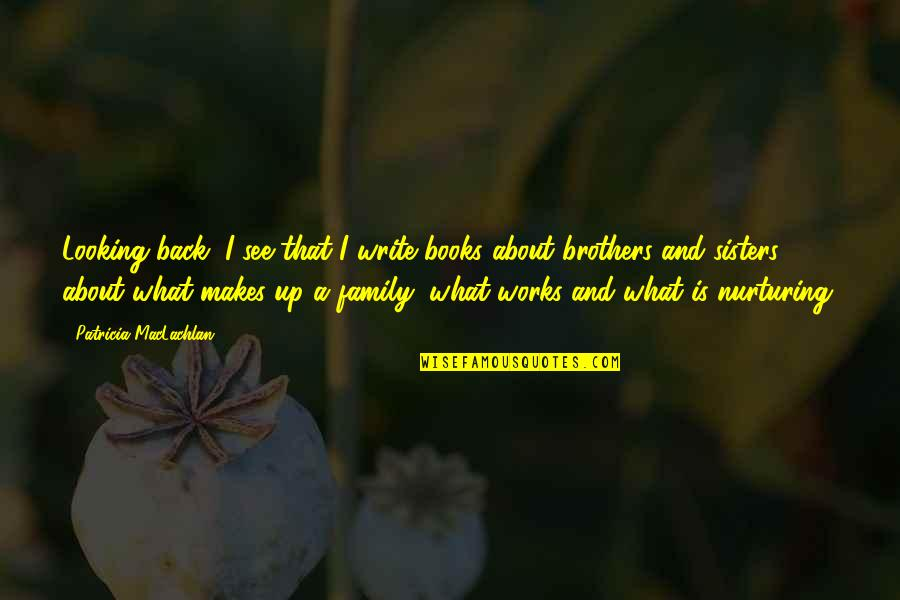 Patricia Maclachlan Quotes By Patricia MacLachlan: Looking back, I see that I write books