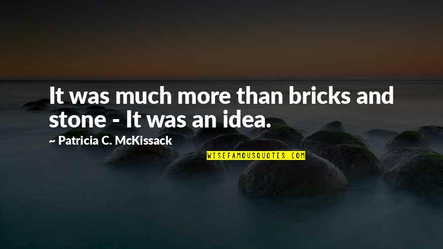 Patricia Mckissack Quotes By Patricia C. McKissack: It was much more than bricks and stone