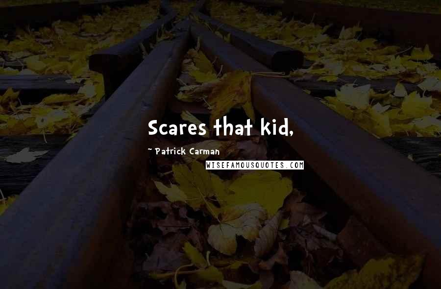 Patrick Carman quotes: Scares that kid,